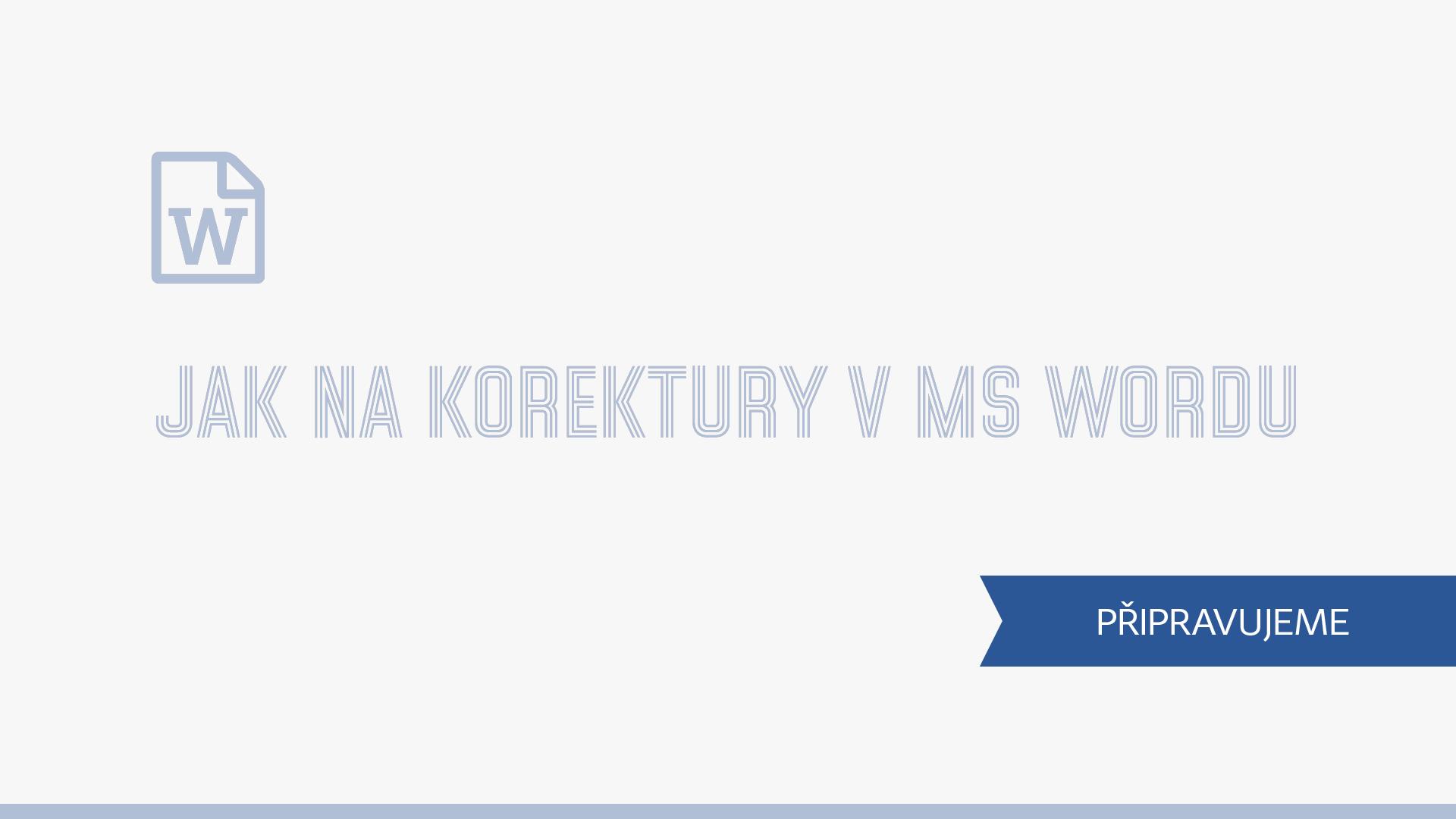 Jak-na-korektury-v-MS-Wordu_miniatura-PRIPRAVUJEME2